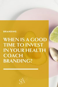 When Is a Good Time to Invest in Your Health Coaching Branding?