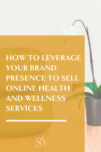 How to Leverage Your Brand Presence to Sell Online Health and Wellness Services