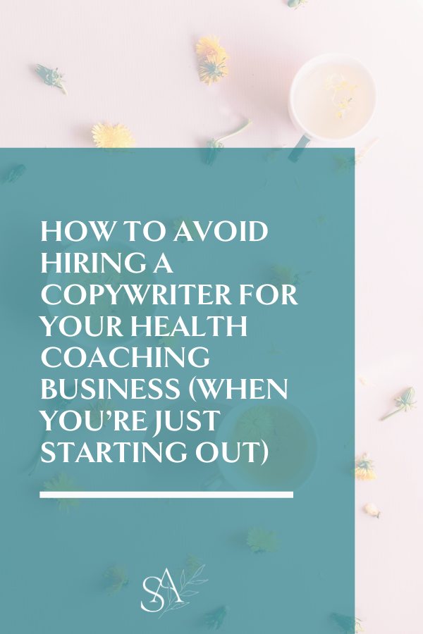 How to Avoid Hiring a Copywriter for Your Health Coaching Business (When You're Just Starting Out)