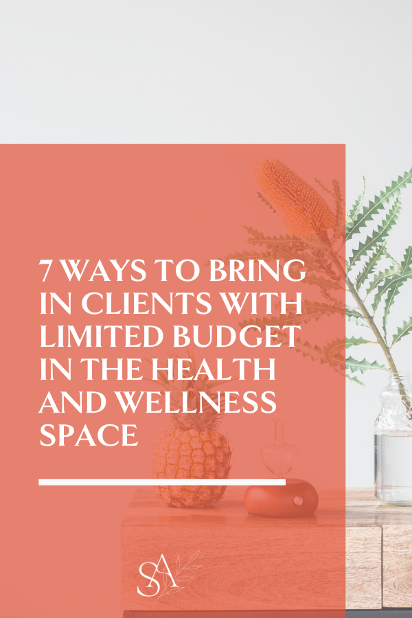 7 Ways to Bring in Clients with Limited Budget in the Health and Wellness Space