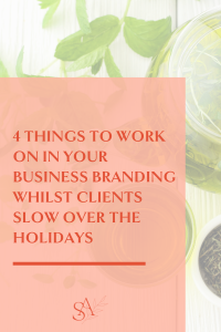4 Things to Work on in Your Business Branding Whilst Clients Slow Over the Holidays