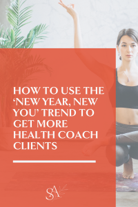 How to Use the 'New Year, New You' Trend to Get More Health Coach Clients