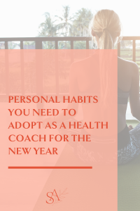 Personal Habits You Need to Adopt as a Health Coach for The New Year
