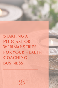 Starting a Podcast or Webinar Series for Your Health Coaching Business