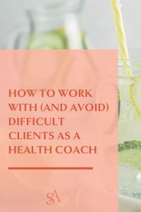 How to Work With (and Avoid) Difficult Clients as a Health Coach