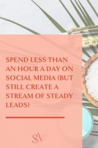 Spend Less Than an Hour a Day On Social Media (But Still Create a Stream of Steady Leads)