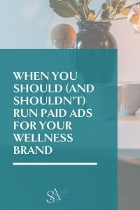 When You Should (and Shouldn't) Run Paid Ads for Your Wellness Brand