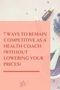 7 Ways to Remain Competitive as a Health Coach (Without Lowering Your Prices)